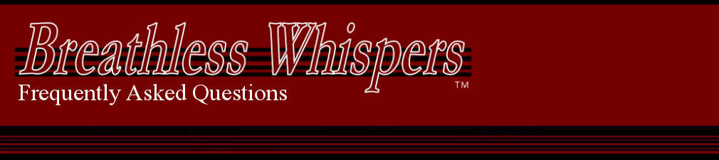 Breathless Whispers Frequently Asked Questions